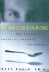 The Conscious Universe: The Scientific Truth of Psychic Phenomena - Dean Radin