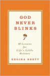 God Never Blinks: 50 Lessons for Life's Little Detours - Regina Brett