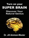 Turn on Your SUPER BRAIN: Discover Your Natural Genius - Jill Ammon-Wexler