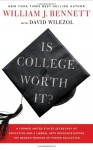 Is College Worth It?: A Former United States Secretary of Education and a Liberal Arts Graduate Expose the Broken Promise of Higher Education - William J. Bennett, David Wilezol