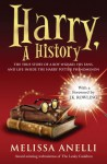 Harry: A History: The True Story of a Boy Wizard, His Fans, and Life Inside the Harry Potter Phenomenon (Harry Potter) - Melissa Anelli