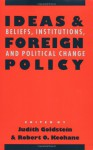 Ideas and Foreign Policy: Beliefs, Institutions, and Political Change - Judith Goldstein, Robert O. Keohane