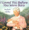 I Loved You Before You Were Born - Anne Bowen, Greg Shed