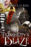 Tranquility's Blaze (Tales of Tranquility, #1) - Krista D. Ball