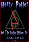 Harry Potter and the Deathly Hallows (Part Two) The Interactive Quiz Book (The Harry Potter Series.) - Julia Reed
