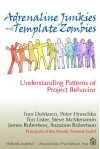 Adrenaline Junkies and Template Zombies: Understanding Patterns of Project Behavior - Tom DeMarco, Suzanne Robertson, Peter Hruschka
