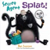 Secret Agent Splat! - Rob Scotton