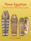 Three Egyptian Punch-Out Mummy Cases - A.G. Smith