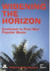 Widening the Horizon: Exoticism in Post-War Popular Music - Philip Hayward