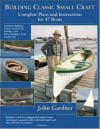 Building Classic Small Craft: Complete Plans & Instructions for 47 Boats - John Gardner