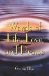 Words of Life, Love and Praise - Gwynn Ellen