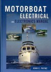 Motorboat Electrical & Electronics Manual - John C. Payne