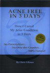 Acne Free in 3 Days - Chris Gibson