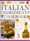 The Italian Ingredients Cookbook: A Comprehensive Authoriative Guide to Italian Ingredients and How to Use Them in the Kitchen, With More than 100 Delicious, Authentic Recipes - Kate Whiteman, Jeni Wright, Angela Boggiano