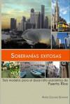 Soberanías Exitosas: Seis modelos para el desarrollo económico de Puerto Rico - Angel Collado Schwarz