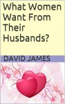 What Women Want From Their Husbands? - David James