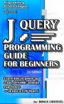 jQUERY PROGRAMMING GUIDE FOR BEGINNERS (w/ Bonus Content): Learn how to power up a full, DYNAMIC web app Experience - in just a FEW hours! (app design, ... java, javascript, jquery, php, perl, ajax) - Programming and Tech League, jQuery, Web Development, Web Design, HTML, CSS