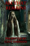 All That Remains - catt Dahman, T L Decay, Nick Hatfield, R. J. Spears, Tabitha Baumander, Susan Simone, Mark Woods, Paul Flewitt, Christopher D. Abbott, Patti Geesey, Richard Ramsey