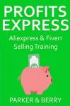 PROFIT EXPRESS 2016: ALIEXPRESS E-COMMERCE & FIVERR SERVICE SELLING - Nathan Berry, Jonathan Parker