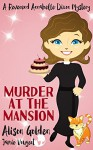 Murder at the Mansion (A Reverend Annabelle Dixon Cozy Mystery Book 2) - Alison Golden, Jamie Vougeot