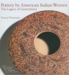 Pottery by American Indian Women: The Legacy of Generations - Susan Peterson, National Museum of Women in the Arts (U. S.), National Museum of Women in the Arts(U. S.), Heard Museum