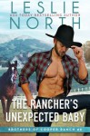The Rancher's Unexpected Baby - Leslie North