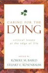 Caring for the Dying: Critical Issues at the Edge of Life - Robert M. Baird