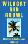 Wildcat Did Growl: Adventure in the Bahamas - Russ Hall