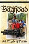 Ballad for Baghdad: An Ex-Hippie Chick Viet Nam War Protester's Three Years in Iraq - Ali Elizabeth Turner