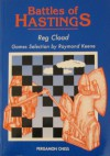 Battles of Hastings: A History of the Hastings International Chess Congress - Reg Cload, Raymond D. Keene