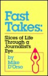 Fast Takes: Slices of Life Through a Journalist's Eye - Michael D'Orso