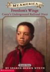 My America: Freedom's Wings: Corey's Underground Railroad Diary, Book One - Sharon Dennis Wyeth