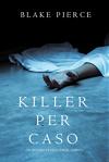 Killer per Caso (Un Mistero di Riley Paige—Libro 5) - Blake Pierce