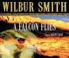 A Falcon Flies - Wilbur Smith, Martin Jarvis