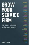 Grow Your Service Firm - Robert Craven