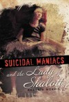 Suicidal Maniacs and the Lady of Shalott - Roberta Morris
