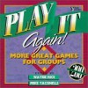 Play It Again!: More Great Games For Groups - Wayne Rice