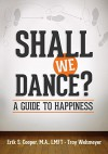 Shall We Dance? A Guide to Happiness - Troy Wehmeyer, Erik Cooper