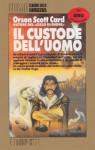 Il custode dell'uomo (Brossura) - Orson Scott Card, Gianluigi Zuddas