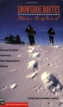 Snowshoe Routes: New England: Massachusetts, Vermont, New Hampshire, Maine - Diane Bair