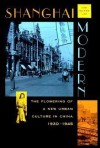Shanghai Modern: The Flowering of a New Urban Culture in China, 1930-1945 - Ou-Fan Leo Lee
