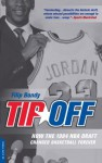 Tip Off: How the 1984 NBA Draft Changed Basketball Forever - Filip Bondy