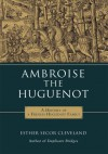 Ambroise the Huguenot: A History of a French Huguenot Family - Esther Cleveland
