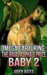 Omega Capturing: The Rival Alpha's Prize Baby 2 (Paranormal Gay Werewolf Shifter Romance Male Pregnancy, Mpreg) - Aiden Bates