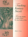 Teaching Fantasy Novels: From the Hobbit to Harry Potter and the Goblet of Fire - Phyllis Perry