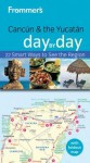 Frommer's Cancun and the Yucatan Day by Day - J Conord, Joy Hepp
