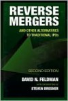 Reverse Mergers: And Other Alternatives to Traditional IPOs - David Feldman, Steven Dresner