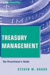 Treasury Management: The Practitioner's Guide (Wiley Corporate F&A) - Steven M. Bragg