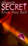Knowing His Secret - Alice May Ball