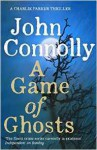 A Game of Ghosts: A Charlie Parker Thriller - John Connolly